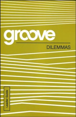 Groove: Dilemmas - Leader Guide  -     By: Tony Akers