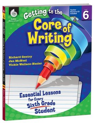 Getting to the Core of Writing: Essential Lessons for Every Sixth Grade Student  -     By: Richard Gentry, Jan McNeal