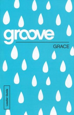 Groove: Grace - Leader Guide  -     By: Tony Akers