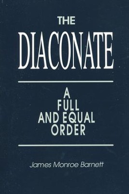 The Diaconate: A Full and Equal Order   -     By: James Monroe Barnett