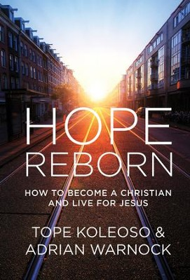 Hope Reborn: How to Become a Christian and Live for Jesus - eBook  -     By: Tope Koleoso, Adrian Warnock