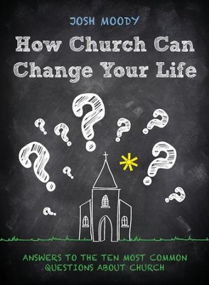 How Church Can Change Your Life: Answers to the Ten Most Common Questions about Church - eBook  -     By: Josh Moody