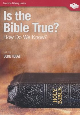 Is the Bible True? How Do We Know? DVD   -     By: Bodie Hodge