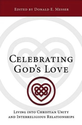 Celebrating God's Love: Living Into Christian Unity and Interreligious Relationships  -     Edited By: Donald E. Messer