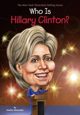 Who Is Hillary Clinton? - eBook  -     By: Heather Alexander     Illustrated By: Nancy Harrison