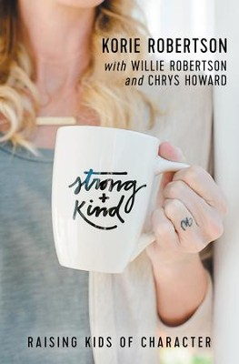 Strong and Kind: Raising Kids of Character   -     By: Korie Robertson
