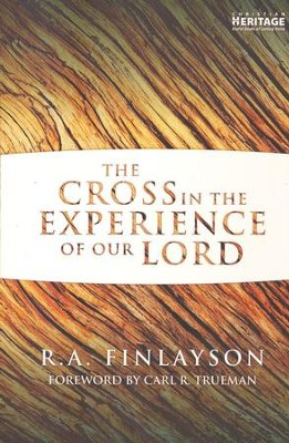 Cross In The Experience Of Our Lord, The - eBook  -     By: R.A. Finlayson