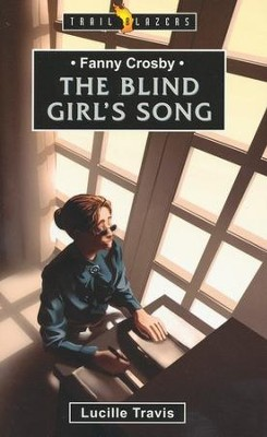 Fanny Crosby; The Blind Girl's Song: The Blind Girl's Song - eBook  -     By: Lucille Travis