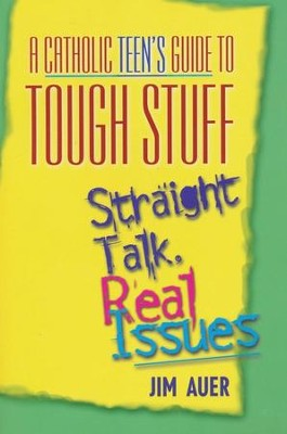 A Catholic Teen's Guide to Tough Stuff: Straight Talk, Real Issues  -     By: Jim Auer