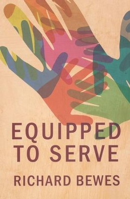 Equipped To Serve - eBook  -     By: Richard Bewes