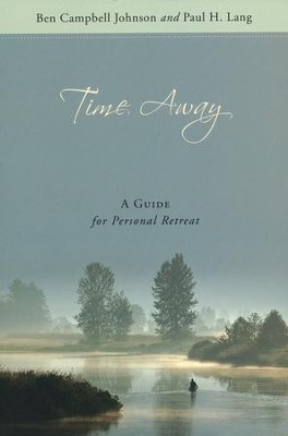 Time Away: A Guide for Personal Retreat  -     By: Ben Campbell Johnson, Paul H. Lang
