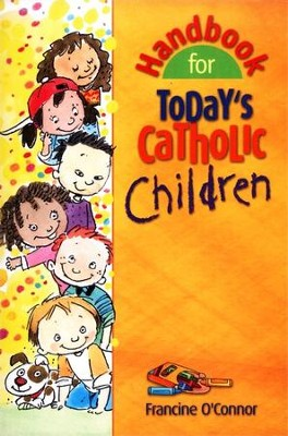 Handbook for Today's Catholic Children  -     By: Francine O'Connor