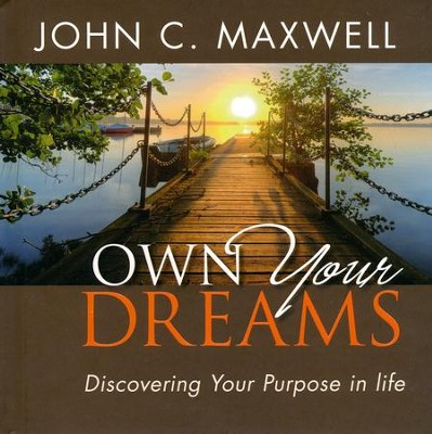 Own Your Dreams: Discovering Your Purpose in Life  -     By: John C. Maxwell