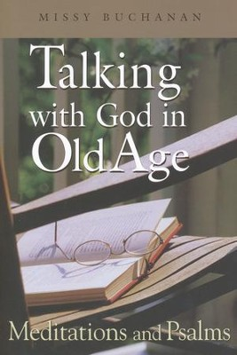 Talking with God in Old Age: Meditations and Psalms  -     By: Missy Buchanan