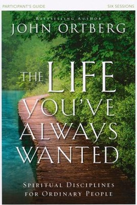 The Life You've Always Wanted, Participant's Guide  -     By: John Ortberg, Stephen Sorenson, Amanda Sorenson