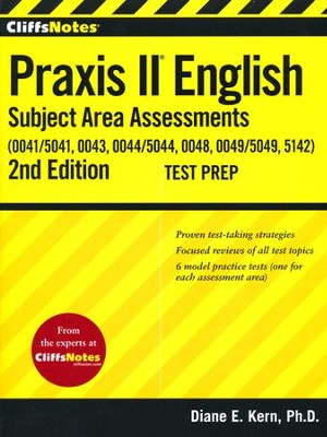CliffsNotes Praxis II English Subject Area Assessments (0041, 0043, 0044/5044, 0048, 0049, 5142),Second Edition  -     By: Diane E. Kern