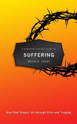 Christian's Pocket Guide To Suffering, A: How God Shapes Us through Pain and Tragedy - eBook  -     By: Brian Cosby