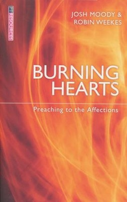 Burning Hearts: Preaching to the Affections - eBook  -     By: Josh Moody, Robin Weekes