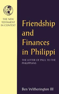 Friendship and Finances in Philippi: The Letter of Paul to the  Phillipians  -     By: Ben Witherington III