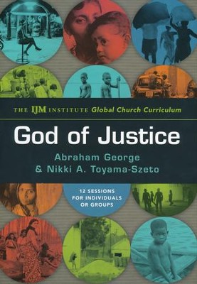 The God of Justice: The IJM Institute's Global Church Curriculum  -     By: Abraham George, Nikki A. Toyama-Szeto
