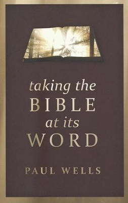 Taking The Bible At Its Word - eBook  -     By: Paul Wells