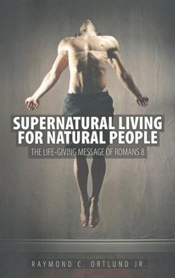 Supernatural Living For Natural People: The Life-giving message of Romans 8 - eBook  -     By: Ray Ortlund