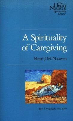 A Spirituality of Caregiving  -     By: Henri Nouwen