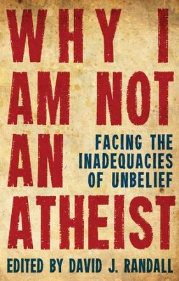 Why I Am Not An Atheist: Facing the Inadequacies of Unbelief - eBook  -     Edited By: David J Randall     By: David J Randall(Ed.)