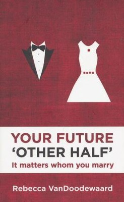 Your Future Other Half: It matters whom you marry - eBook  -     By: Rebecca VanDoodewaard