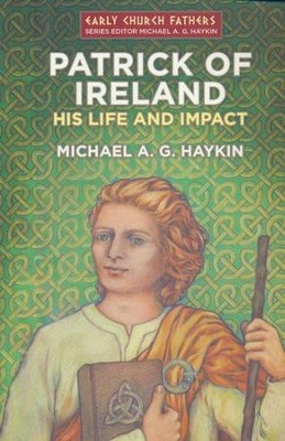 Patrick Of Ireland: His Life and Impact - eBook  -     By: Michael Haykin