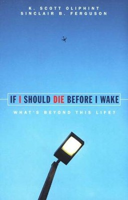 If I Should Die Before I Wake: What's Beyond This Life? - eBook  -     By: K. Scott Oliphint, Sinclair B. Ferguson