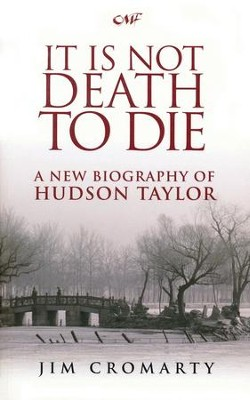 It Is Not Death To Die: A New Biography of Hudson Taylor - eBook  -     By: Jim Cromarty