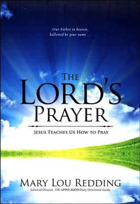 The Lord's Prayer: Jesus Teaches Us How to Pray  -     By: Mary Lou Redding