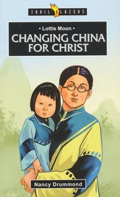 Lottie Moon; Changing China For Christ: Changing China for Christ - eBook  -     By: Nancy Drummond