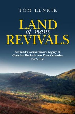 Land Of Many Revivals: Scotland's Extraordinary Legacy of Christian Revivals over Four Centuries (1527 1857) - eBook  -     By: Tom Lennie