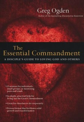 The Essential Commandment: A Disciple's Guide to Loving God and Others  -     By: Greg Ogden