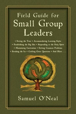 Field Guide for Small Group Leaders: Setting the Tone, Accommodating Learning Styles and More  -     By: Samuel O'Neal