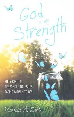 God Is My Strength: Fifty Biblical Responses to Issues Facing Women Today - eBook  -     By: Pat Ennis