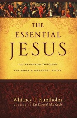 The Essential Jesus: 100 Readings Through the Bible's Greatest Story  -     By: Whitney T. Kuniholm