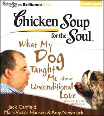 Chicken Soup for the Soul: What My Dog Taught Me about Unconditional Love - unabridged audiobook on CD  -     By: Jack Canfield, Mark Victor Hansen, Amy Newmark