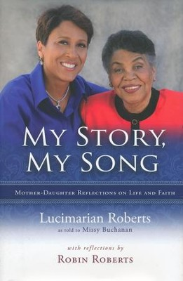 My Story, My Song: Mother-Daughter Refections on Life and Faith  -     By: Lucimarian Roberts, Missy Buchanan, Robin Roberts
