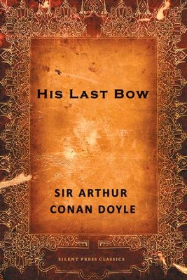 His Last Bow - eBook  -     By: Sir Arthur Conan Doyle