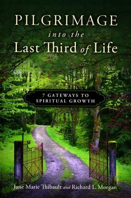 Pilgrimage Into the Last Third of Life: 7 Gateways to Spiritual Growth  -     By: Jane Marie Thibault, Richard L. Morgan