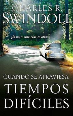 Cuando Se Atraviesa Tiempos Difíciles  (Getting Through the Tough Stuff)  -     By: Charles R. Swindoll