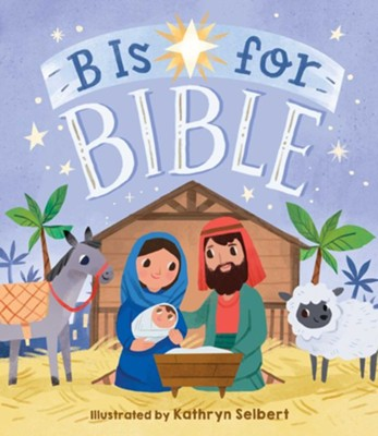 B Is for Bible  -     Illustrated By: Kathryn Selbert