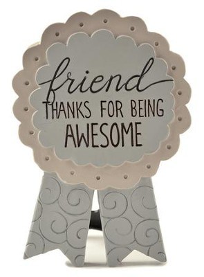 Friend, Thanks For Being Awesome Easel Plaque  -     By: Barbara Lloyd