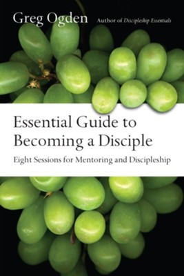 Essential Guide to Becoming a Disciple: Eight Sessions for Mentoring and Discipleship  -     By: Greg Ogden