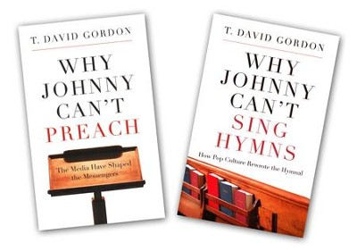 Why Johnny Can't Sing and Why Johnny Can't Preach  -     By: T. David Gordon