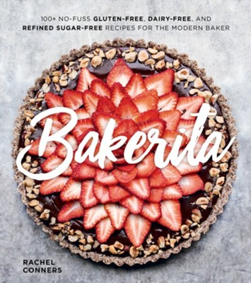Bakerita: 100+ No-Fuss Gluten-Free, Dairy-Free, and Refined Sugar-Free Recipes for the Modern Baker  -     By: Rachel Conners