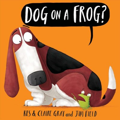 Dog on a Frog?  -     By: Kes Gray, Claire Gray     Illustrated By: Jim Field